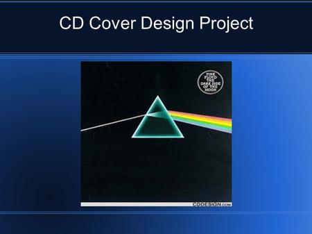 CD Cover Design Project This project will give an overview of creating art for a CD cover.
