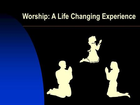 Worship: A Life Changing Experience. What is Worship?  Worship = to bow down before  Worship = worth + ship  Humbling ourselves before the God of Heaven.