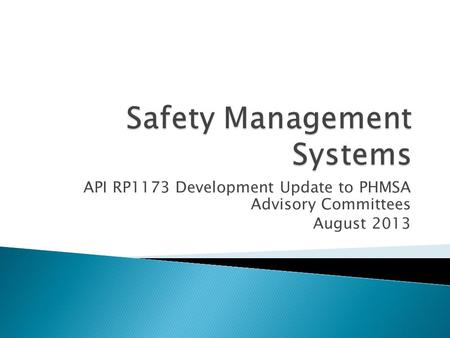 API RP1173 Development Update to PHMSA Advisory Committees August 2013.
