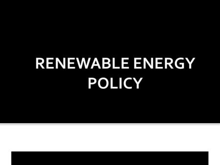 RENEWABLE ENERGY POLICY. Renewable energy is energy that comes from resources which are continually replenished such as sunlight, wind, rain, tides, waves.