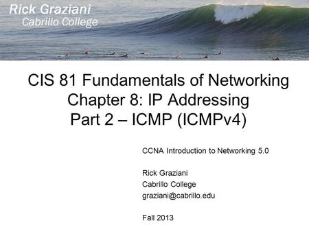 CCNA Introduction to Networking 5.0 Rick Graziani Cabrillo College