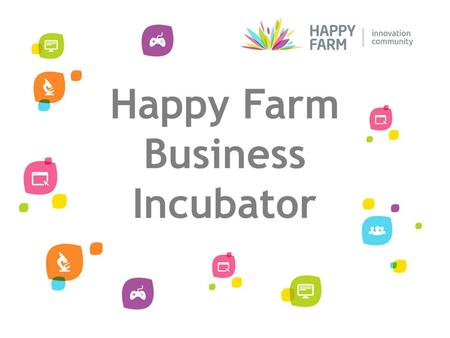 Happy Farm Business Incubator. Happy Farm Business Incubator: