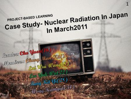 Case Study- Nuclear Radiation In Japan In March2011 PROJECT-BASED LEARNING 1.