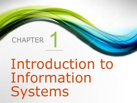 CHAPTER 1 Introduction to Information Systems. 1.Why Should I Study Information Systems? 2.Overview of Computer-Based Information Systems 3.How Does IT.