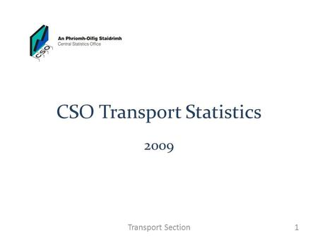 CSO Transport Statistics 2009 1Transport Section.