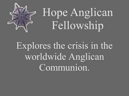 Hope Anglican Fellowship Explores the crisis in the worldwide Anglican Communion.