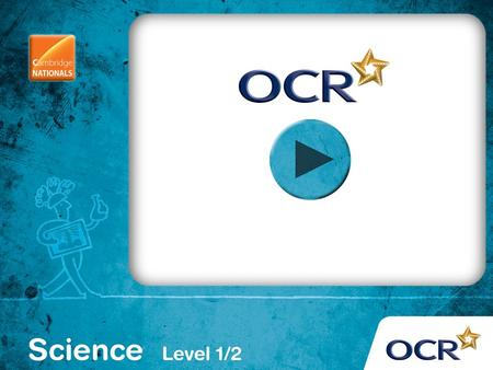 OCR Cambridge National in Science (Level 1/2) R073 How scientists test their ideas.