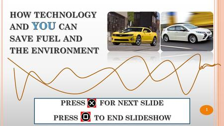 PRESS FOR NEXT SLIDE PRESS TO END SLIDESHOW 1. PRESS FOR NEXT SLIDE PRESS TO END SLIDESHOW  Burning gasoline to power vehicles pollutes the air and causes.