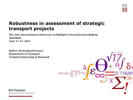 Robustness in assessment of strategic transport projects The 21st International Conference on Multiple Criteria Decision Making Jyväskylä June 13-17. 2011.