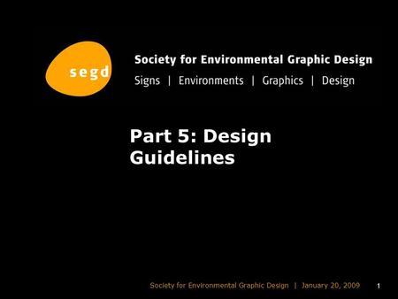 1 Society for Environmental Graphic Design | January 20, 2009 Part 5: Design Guidelines.
