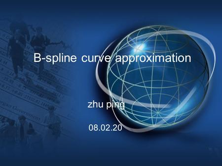 B-spline curve approximation zhu ping 08.02.20. Outline 1. Application 2. Some works 3. Discussion.