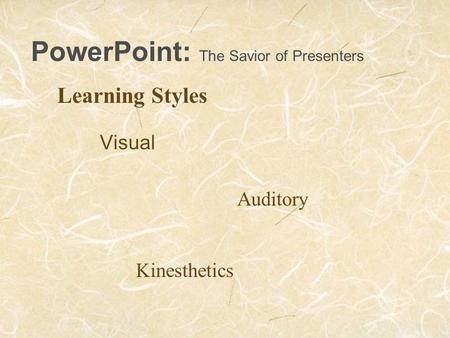 Visual Auditory Kinesthetics PowerPoint: The Savior of Presenters Learning Styles.