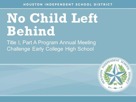 No Child Left Behind Title I, Part A Program Annual Meeting Challenge Early College High School.
