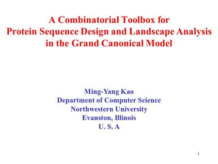 1 A Combinatorial Toolbox for Protein Sequence Design and Landscape Analysis in the Grand Canonical Model Ming-Yang Kao Department of Computer Science.