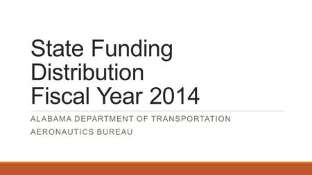State Funding Distribution Fiscal Year 2014 ALABAMA DEPARTMENT OF TRANSPORTATION AERONAUTICS BUREAU.