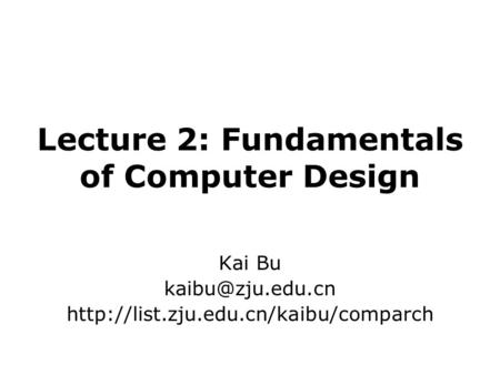 Lecture 2: Fundamentals of Computer Design Kai Bu