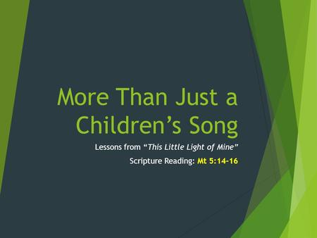 "More Than Just a Children's Song Lessons from ""This Little Light of Mine"" Scripture Reading: Mt 5:14-16."