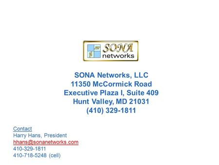 SONA Networks, LLC 11350 McCormick Road Executive Plaza I, Suite 409 Hunt Valley, MD 21031 (410) 329-1811 Contact Harry Hans, President