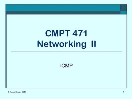 1 CMPT 471 Networking II ICMP © Janice Regan, 2012.