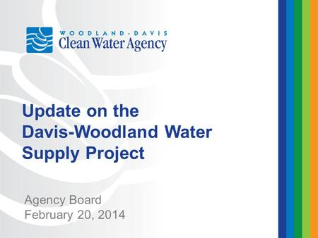 Agency Board February 20, 2014 Update on the Davis-Woodland Water Supply Project.