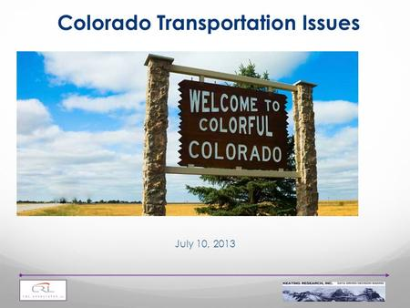 1 Colorado Transportation Issues July 10, 2013. 2 These unique polling results are based on 1,001 live telephone surveys among likely 2014 voters statewide.