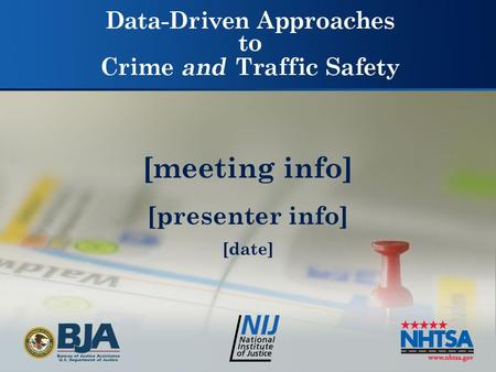 [meeting info] [presenter info] [date]. Data-Driven Approaches to Crime and Traffic Safety DDACTS DDACTS is an operational model that uses the integration.