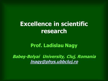 Excellence in scientific research Prof. Ladislau Nagy Babeş-Bolyai University, Cluj, Romania