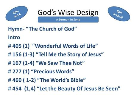 "God's Wise Design Hymn- ""The Church of God"" Intro # 405 (1) ""Wonderful Words of Life"" # 156 (1-3) ""Tell Me the Story of Jesus"" # 167 (1-4) ""We Saw Thee."