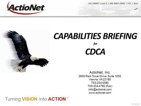 ActioNet, Inc. 2600 Park Tower Drive, Suite 1000 Vienna, VA 22180 703-204-0090 703-204-4782 (Fax)  Turning VISION into.
