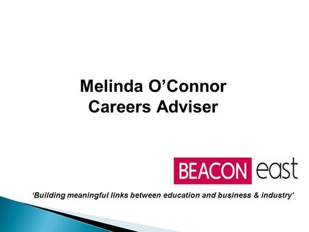 Melinda O'Connor Careers Adviser 'Building meaningful links between education and business & industry'