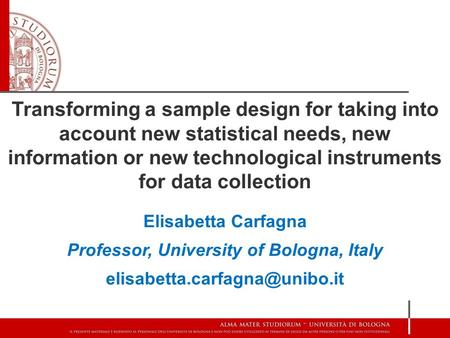 Transforming a sample design for taking into account new statistical needs, new information or new technological instruments for data collection Elisabetta.