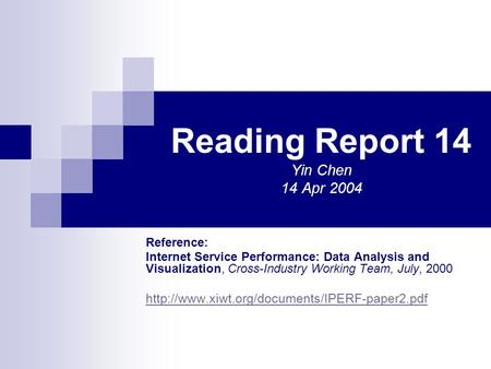 Reading Report 14 Yin Chen 14 Apr 2004 Reference: Internet Service Performance: Data Analysis and Visualization, Cross-Industry Working Team, July, 2000.