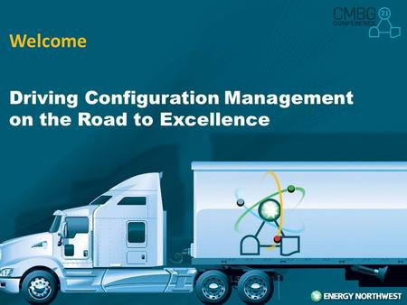 Driving Configuration Management on the Road to Excellence Welcome.