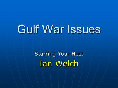 Gulf War Issues Starring Your Host Ian Welch. Topics of discussion Leishmaniasis Leishmaniasis Brain Cancer Brain Cancer ALS ALS Undiagnosed Illnesses.