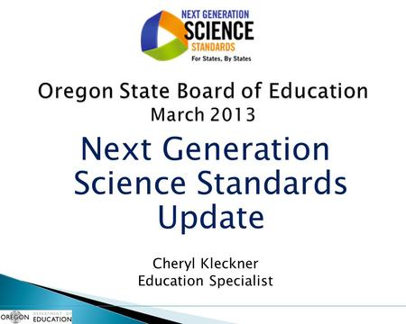 Next Generation Science Standards Update Cheryl Kleckner Education Specialist.