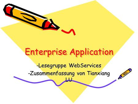 Enterprise Application -Lesegruppe WebServices -Zusammenfassung von Tianxiang LU.