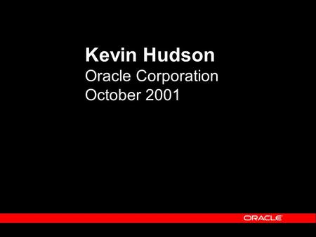 Kevin Hudson Oracle Corporation October 2001. Evolution of Oracle from Application to Infrastructure.