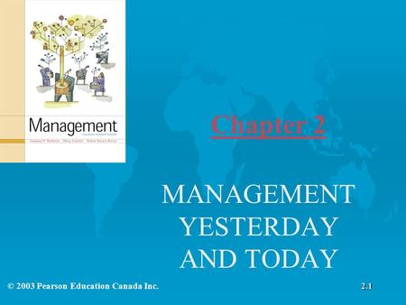 MANAGEMENT YESTERDAY AND TODAY Chapter 2 2.1© 2003 Pearson Education Canada Inc.