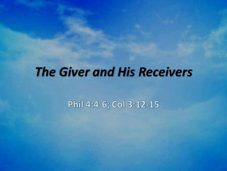 The Giver and His Receivers. Romans 1:20-21 For since the creation of the world His invisible attributes, His eternal power & divine nature, have been.