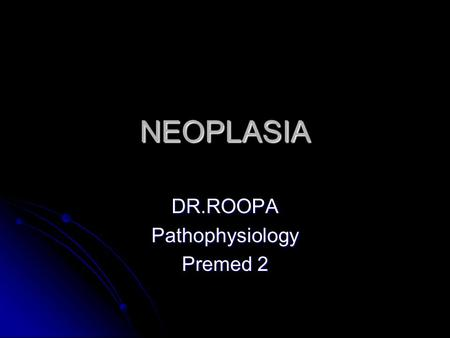 NEOPLASIA DR.ROOPAPathophysiology Premed 2. Neoplasia Neoplasm is an abnormal mass of tissue as a result of neoplasia. Neoplasm is an abnormal mass of.
