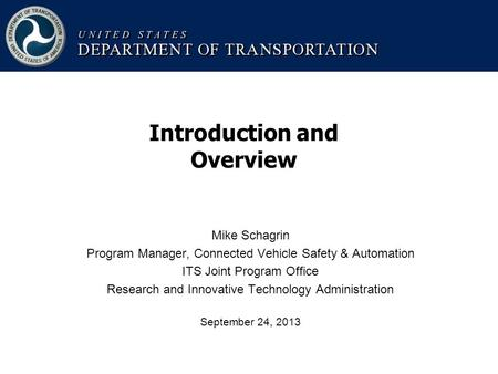 Mike Schagrin Program Manager, Connected Vehicle Safety & Automation ITS Joint Program Office Research and Innovative Technology Administration September.