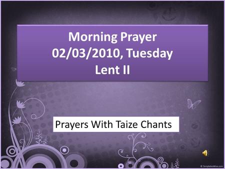 Morning Prayer 02/03/2010, Tuesday Lent II Prayers With Taize Chants.