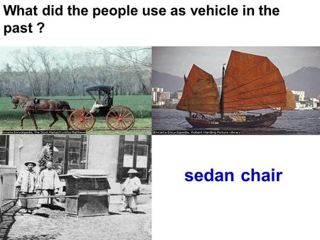 What did the people use as vehicle in the past ? sedan chair.