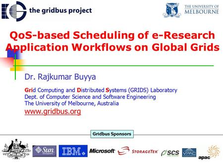 QoS-based Scheduling of e-Research Application Workflows on Global Grids Dr. Rajkumar Buyya Grid Computing and Distributed Systems (GRIDS) Laboratory Dept.
