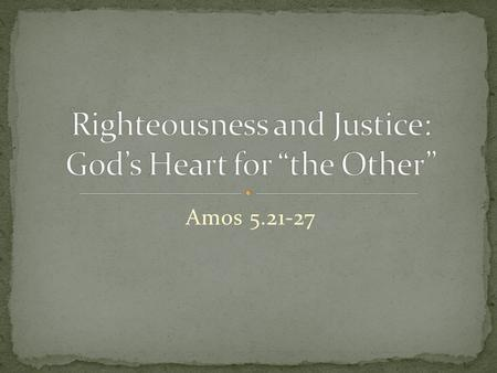 "Amos 5.21-27. ""Justice is difficult for Christians who have been nurtured in niceness."" ~Dr. Walter Brueggemann."