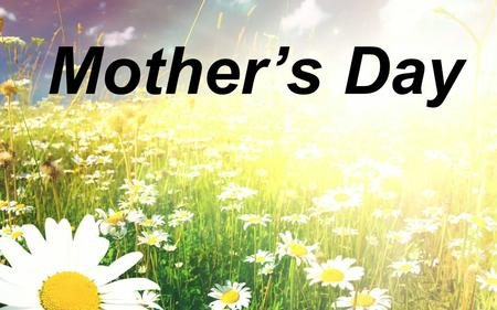 "Mother's Day. Foundational verse ""Honor your father and mother""—which is the first commandment with a promise—""so that it may go well with you and that."