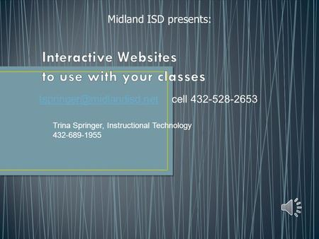 Midland ISD presents: cell 432-528-2653 Trina Springer, Instructional Technology 432-689-1955.