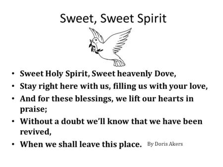 Sweet, Sweet Spirit Sweet Holy Spirit, Sweet heavenly Dove,