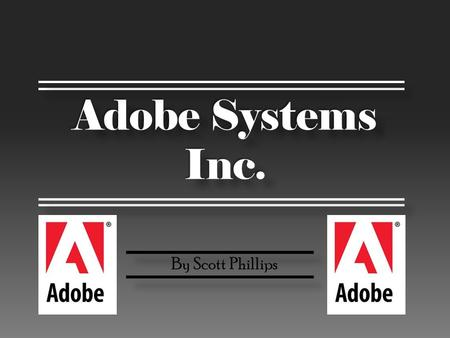 Adobe Systems Inc. By Scott Phillips. About Adobe: Adobe Systems Incorporated (pronounced A – DOE – BEE) is an American computer software company which.