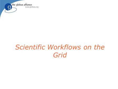 Scientific Workflows on the Grid. Goals Enhance scientific productivity through: Discovery and application of datasets and programs at petabyte scale.